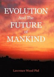 EVOLUTION AND THE FUTURE OF MANKIND by Lawrence Wood