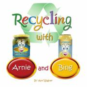 RECYCLING WITH ARNIE AND BING by Ann Wagner