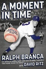 A MOMENT IN TIME by Ralph Branca