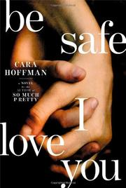 BE SAFE I LOVE YOU by Cara Hoffman