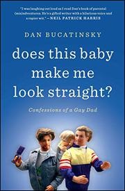 DOES THIS BABY MAKE ME LOOK STRAIGHT? by Dan Bucatinsky