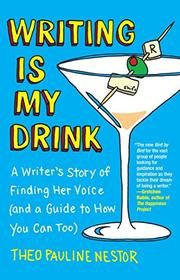 WRITING IS MY DRINK by Theo Pauline Nestor