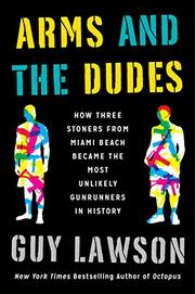 ARMS AND THE DUDES by Guy Lawson