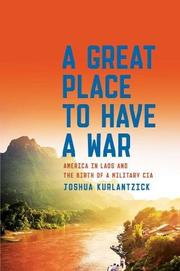 A GREAT PLACE TO HAVE A WAR by Joshua Kurlantzick