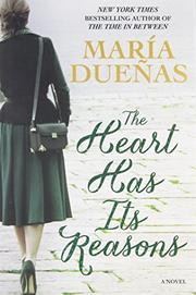 THE HEART HAS ITS REASONS by María Dueñas