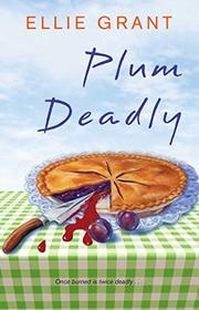 PLUM DEADLY by Ellie Grant