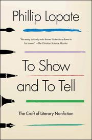 TO SHOW AND TO TELL by Phillip Lopate