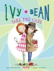 IVY AND BEAN TAKE THE CASE by Annie Barrows