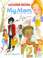 MY MOM IS A FOREIGNER, BUT NOT TO ME by Julianne Moore