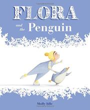 FLORA AND THE PENGUIN by Molly Idle