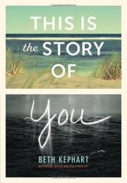 THIS IS THE STORY OF YOU by Beth Kephart