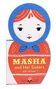 MASHA AND HER SISTERS by Suzy Ultman