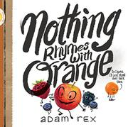 NOTHING RHYMES WITH ORANGE by Adam Rex