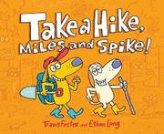 TAKE A HIKE, MILES AND SPIKE! by Travis  Foster