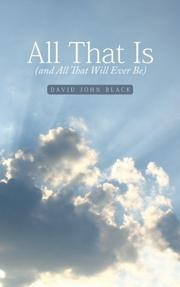 All That Is (and All That Will Ever Be) by David John Black
