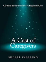 A CAST OF CAREGIVERS by Sherri Snelling