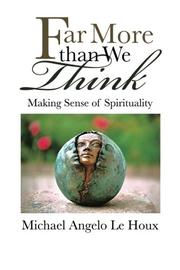 Far More than We Think by Michael Angelo Le Houx
