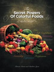 THE SECRET POWERS OF COLORFUL FOODS by Patricia Dennis
