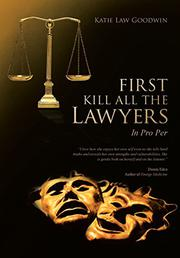 First Kill All the Lawyers by Katie Law Goodwin
