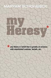 MY HERESY by Maryam Schonbeck