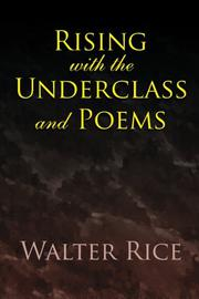 Rising with the Underclass and Poems by Walter Rice
