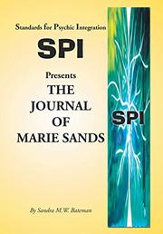 Standards for Psychic Integration Presents The Journal of Marie Sands by Sandra M. W. Bateman