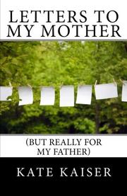 LETTERS TO MY MOTHER by Kate Kaiser