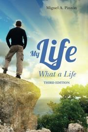 MY LIFE: WHAT A LIFE by Miguel A. Pinzón