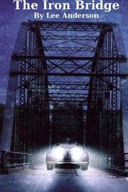THE IRON BRIDGE by Lee D. Anderson