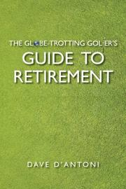 THE GLOBE-TROTTING GOLFER'S GUIDE TO RETIREMENT by Dave D'Antoni