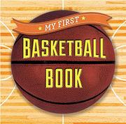 MY FIRST BASKETBALL BOOK by Sterling Children's Books