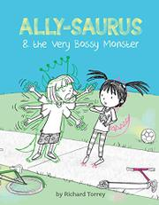ALLY-SAURUS & THE VERY BOSSY MONSTER by Richard Torrey