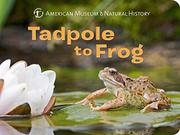 TADPOLE TO FROG by American Museum of Natural History