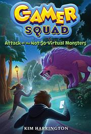 ATTACK OF THE NOT-SO-VIRTUAL MONSTERS by Kim Harrington