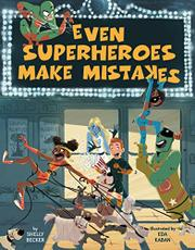 EVEN SUPERHEROES MAKE MISTAKES by Shelly  Becker