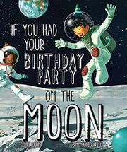 IF YOU HAD YOUR BIRTHDAY PARTY ON THE MOON by Joyce Lapin