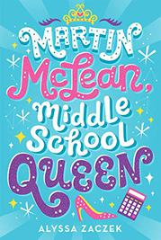 MARTIN MCLEAN, MIDDLE SCHOOL QUEEN by Alyssa Zaczek