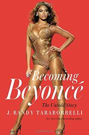 BECOMING BEYONCÉ by J. Randy Taraborrelli