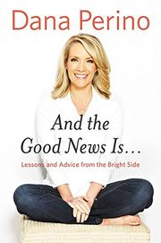 AND THE GOOD NEWS IS... by Dana Perino