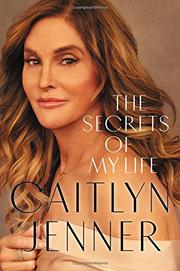 THE SECRETS OF MY LIFE by Caitlyn  Jenner