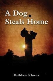A DOG STEALS HOME by Kathleen Schrenk