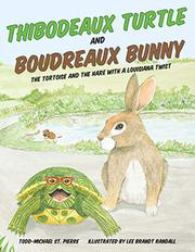 THIBODEAUX TURTLE AND BOUDREAUX BUNNY by Todd-Michael St. Pierre