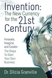 INVENTION: THE NEW CURRENCY FOR THE 21ST CENTURY by Dilcia Granville