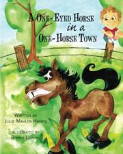 A ONE-EYED HORSE IN A ONE-HORSE TOWN by Julie Mahler Harris