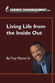 SERIOUSENCOURAGEMENT.COM~LIVING LIFE FROM THE INSIDE OUT by Troy Myree Sr.