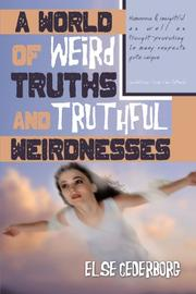 A WORLD OF WEIRD TRUTHS AND TRUTHFUL WEIRDNESSESS by Else Cederborg