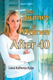 THE JOURNEY OF WOMEN AFTER 40 by Liana Kallierou-Xylas
