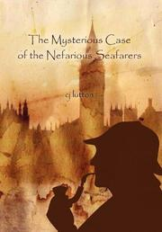 THE MYSTERIOUS CASE OF THE NEFARIOUS SEAFARERS by CJ Lutton