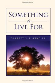 SOMETHING TO LIVE FOR by Garrett S.L. King Jr.