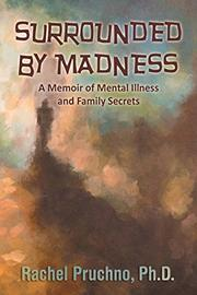 Surrounded By Madness: A Memoir of Mental Illness and Family Secrets by Rachel  Pruchno